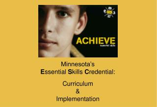 Minnesota's  E ssential  S kills  C redential:  Curriculum & Implementation