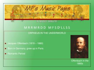 ORPHEUS IN THE UNDERWORLD Jacques Offenbach (1819 – 1880) Born in Germany, grew up in Paris