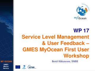 WP 17 Service Level Management & User Feedback –  GMES MyOcean First User Workshop