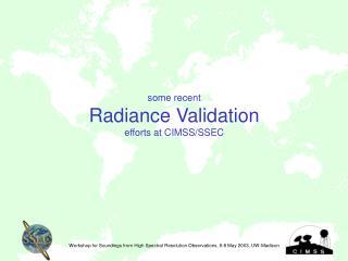 Some recent  Radiance Validation  efforts at CIMSS