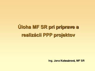 Úloha MF SR pri príprave a realizácii PPP projektov
