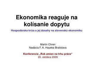 Ekonomika reaguje na kolísanie dopytu Hospodárska kríza a jej dosahy na slovenskú ekonomiku