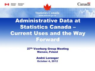 Administrative Data at Statistics Canada – Current Uses and the Way Forward