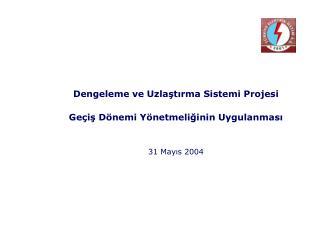 Dengeleme ve Uzlaştırma Sistemi Projesi Geçiş Dönemi Yönetmeliğinin Uygulanması  31 May ıs  2004