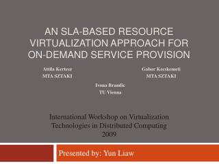 AN SLA-BASED RESOURCE VIRTUALIZATION APPROACH FOR ON-DEMAND SERVICE PROVISION
