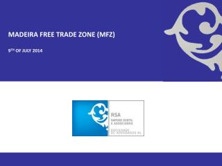 MADEIRA FREE TRADE ZONE (MFZ) 9 th  of July 2014