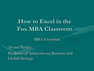 How to Excel in the  Fox MBA Classroom
