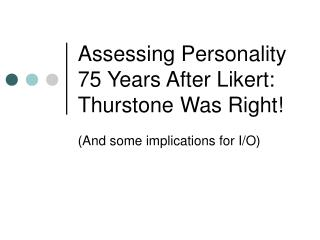 Assessing Personality 75 Years After Likert: Thurstone Was Right!