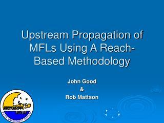 Upstream Propagation of MFLs Using A Reach-Based Methodology