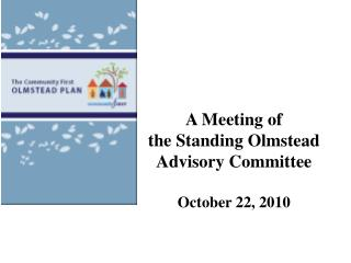 A Meeting of  the Standing Olmstead  Advisory Committee  October 22, 2010