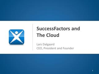 SuccessFactors and  The Cloud   Lars Dalgaard CEO, President and Founder