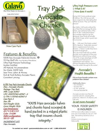 Features & Benefits: 100% Hass Avocado Halves & Chunks.