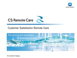 Customer Satisfaction Remote Care Your  permanent connection 	   to automatic services