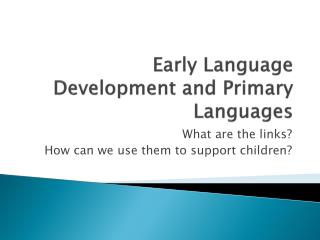 Early Language Development and Primary Languages