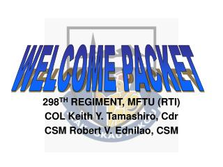 298 TH  REGIMENT, MFTU (RTI) COL Keith Y. Tamashiro, Cdr CSM Robert V. Ednilao, CSM