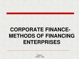 CORPORATE FINANCE-METHODS OF FINANCING ENTERPRISES
