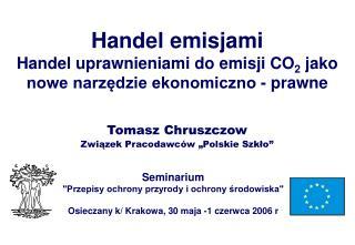 Handel emisjami Handel uprawnieniami do emisji CO 2  jako nowe narzędzie ekonomiczno - prawne