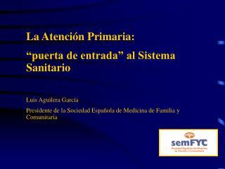 """La Atención Primaria: """"puerta de entrada"""" al Sistema Sanitario Luis Aguilera García"""