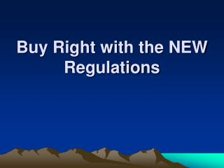 Buy Right with the NEW Regulations