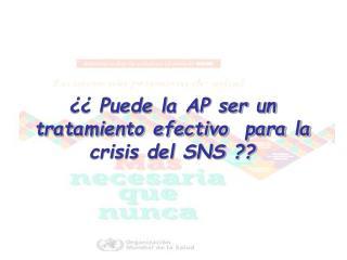 ¿¿ Puede la AP ser un tratamiento efectivo  para la crisis del SNS ??