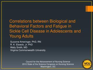 Suzanne Ameringer, PhD, RN R. K. Elswick, Jr. PhD Wally Smith, MD Virginia Commonwealth University