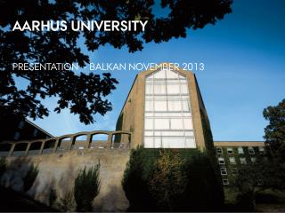 AarhuS University Presentation  - BALKAN NOVEMBER 2013