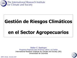 Walter E. Baethgen Programa Regional para América Latina y el Caribe
