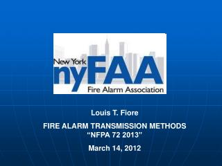 "Louis T. Fiore FIRE ALARM TRANSMISSION METHODS ""NFPA 72 2013""  March 14, 2012"