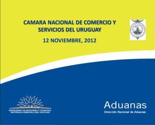 CAMARA NACIONAL DE COMERCIO Y SERVICIOS DEL URUGUAY 12 NOVIEMBRE, 2012