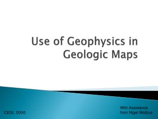 Use of Geophysics in  Geologic Maps