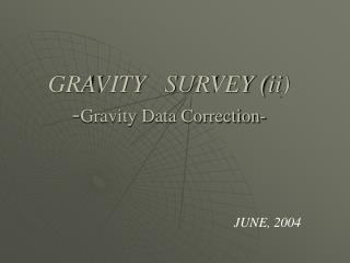 GRAVITY   SURVEY (ii) - Gravity Data Correction-
