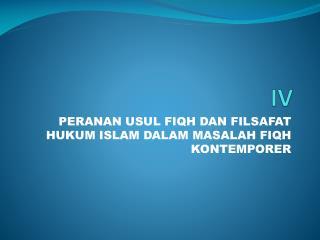 PERANAN USUL FIQH DAN  FILSAFAT HUKUM ISLAM DALAM  MASALAH  FIQH KONTEMPORER