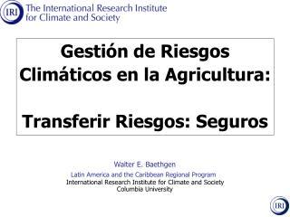 Walter E. Baethgen Latin America and the Caribbean Regional Program