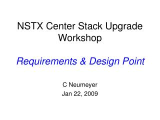 NSTX Center Stack Upgrade Workshop Requirements & Design Point