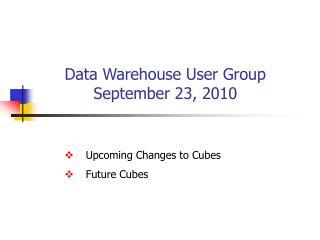 Data Warehouse User Group September 23, 2010