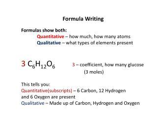 Formula Writing Formulas show both: Quantitative  – how much, how many atoms