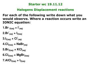 Starter  wc  19.11.12 Halogens Displacement reactions