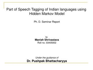 Part of Speech Tagging of Indian languages using  Hidden Markov Model Ph. D. Seminar Report by