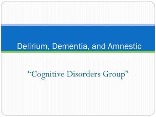 Delirium, Dementia, and Amnestic and Other Cognitive Disorders