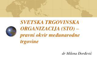 SVETSKA TRGOVINSKA ORGANIZACIJA  ( STO )  – pravni okvir me đunarodne trgovine