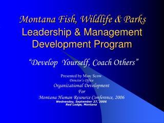 Montana Fish, Wildlife  &  Parks  Leadership & Management Development Program