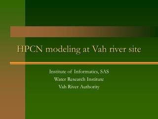 HPCN modeling at Vah river site