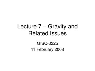 Lecture 7 – Gravity and Related Issues