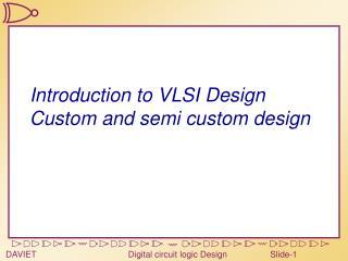 Introduction to VLSI Design Custom and semi custom design