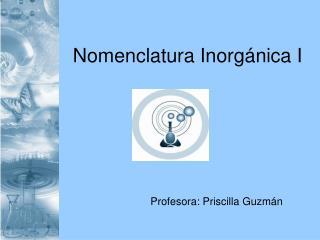 Nomenclatura Inorgánica I