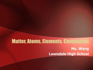 Matter, Atoms, Elements, Compounds