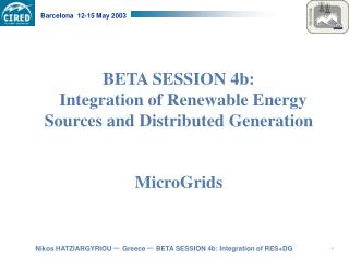 BETA SESSION 4b:  Integration of Renewable Energy Sources and Distributed Generation MicroGrids