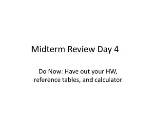 Midterm Review Day 4
