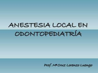 ANESTESIA LOCAL EN ODONTOPEDIATRÍA