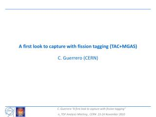 A first look  to capture with fission tagging (TAC+MGAS) C. Guerrero (CERN)